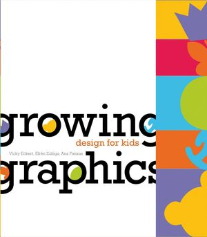 GROWING GRAPHICS : DESIGN FOR KIDS